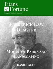 Frederick Law Olmsted: Mogul Of Parks And Landscaping ebook by Daniel Alef