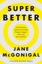 SuperBetter: How a gameful life can make you stronger, happier, braver and more resilient ebook by Jane McGonigal