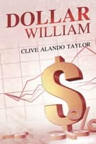 Dollar William ebook by Clive Alando Taylor