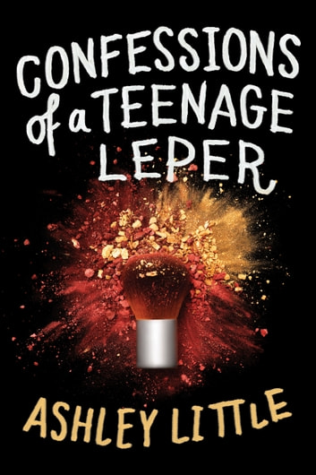 Confessions of a Teenage Leper ebook by Ashley Little