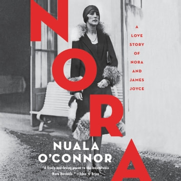 Nora - A Love Story of Nora and James Joyce lydbok by Nuala O'Connor