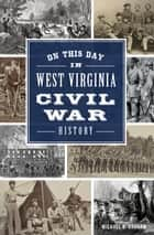On This Day in West Virginia Civil War History ebook by Michael B. Graham