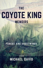 The Coyote King Memoirs - Forest and Ghostwinds ebook by Michael David