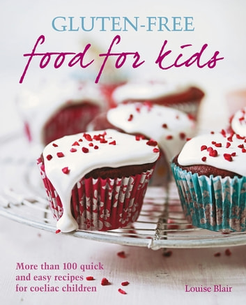 Gluten-free Food for Kids - More than 100 quick and easy recipes for coeliac children ebook by Louise Blair