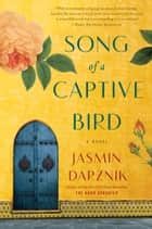 Song of a Captive Bird - A Novel ebook by Jasmin Darznik