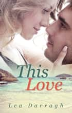 This Love ebook by Lea Darragh