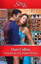 Pursued By The Desert Prince ebook by Dani Collins