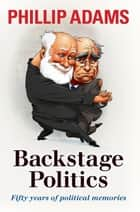 Backstage Politics ebook by Phillip Adams