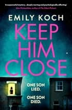 Keep Him Close - A moving and suspenseful mystery for 2021 that you won't be able to put down ebook by Emily Koch