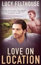 Love on Location ebook by Lucy Felthouse
