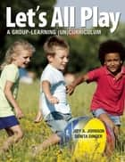 Let's All Play - A Group-Learning (Un)Curriculum ebook by
