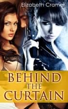 Behind The Curtain ebook by Elizabeth Cramer