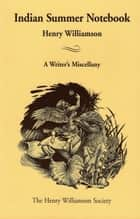 Indian Summer Notebook: A Writer's Miscellany ebook by Henry Williamson
