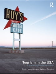 Tourism in the USA - A Spatial and Social Synthesis ebook by Dimitri Ioannides,Dallen Timothy