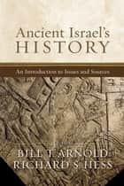 Ancient Israel's History - An Introduction to Issues and Sources ebook by Bill T. Arnold, Richard S. Hess