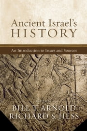 Ancient Israel's History - An Introduction to Issues and Sources ebook by Bill T. Arnold,Richard S. Hess