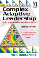 Complex Adaptive Leadership - Embracing Paradox and Uncertainty ebook by Mr Nick Obolensky