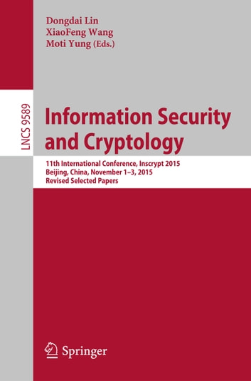 Information Security and Cryptology - 11th International Conference, Inscrypt 2015, Beijing, China, November 1-3, 2015, Revised Selected Papers ebook by