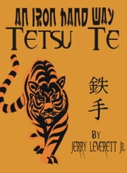 An Iron Hand Way: TetsuTe ebook by Jerry Leverett Jr