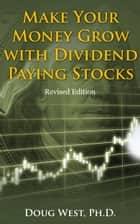 Make Your Money Grow with Dividend-Paying Stocks: Revised Edition ebook by Doug West