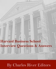 Harvard Business School Interview Questions & Answers ebook by Charles River Editors