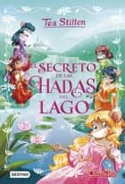 El secreto de las hadas del lago - Tea Stilton Especial eBook by Tea Stilton, Helena Aguilà