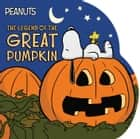 The Legend of the Great Pumpkin ebook by Charles  M. Schulz, Scott Jeralds, Maggie Testa