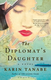 The Diplomat's Daughter - A Novel ebook by Karin Tanabe