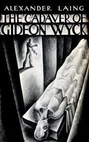 The Cadaver of Gideon Wyck ebook by Alexander Laing