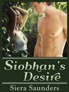 Siobhan's Desire - Fae Lovers, Book 2 ebook by Siera Saunders