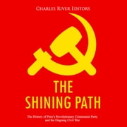Shining Path, The: The History of Peru's Revolutionary Communist Party and the Ongoing Civil War audiobook by Charles River Editors