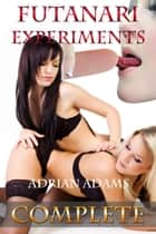 Futanari Experiments: Complete eBook by Adrian Adams
