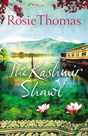 The Kashmir Shawl: A Novel ebook by Rosie Thomas