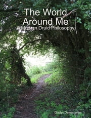 The World Around Me - A Modern Druid Philosophy ebook by Gladys Dinnacombe