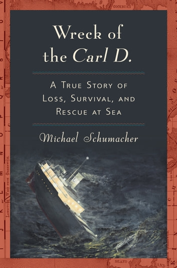 Wreck of the Carl D. - A True Story of Loss, Survival, and Rescue at Sea ebook by Michael Schumacher