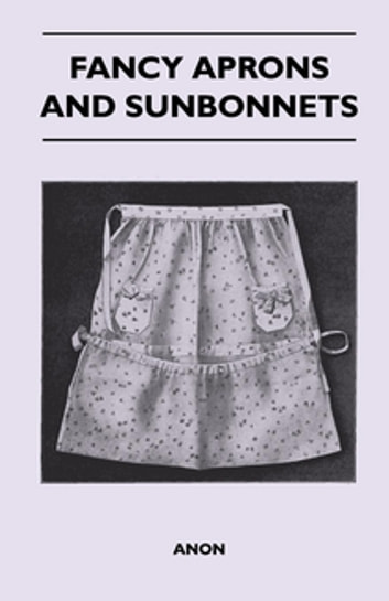 Fancy Aprons and Sunbonnets ebook by Anon.