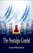 The Nostalgia Gambit ebook by Carmen Webster Buxton