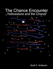 The Chance Encounter - Yellowstone and the Chanal ebook by Scott C. Anderson