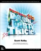 Photoshop CS4 Down & Dirty Tricks ebook by Scott Kelby