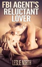 FBI Agent's Reluctant Lover - The Denver Men, #3 ebook by Leslie North