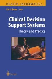 Clinical Decision Support Systems - Theory and Practice ebook by M.J. Ball,Eta S Berner
