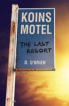 Koins Motel - The Last Resort ebook by D. O'Brien