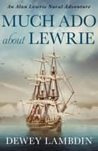Much Ado About Lewrie ebook by Dewey Lambdin
