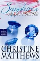 Sapphires Aren't Forever - A Jewelry Designer Mystery ebook by Christine Matthews