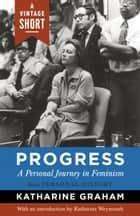 Progress: A Personal Journey in Feminism ebook by Katharine Graham, Katharine Weymouth