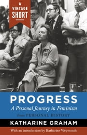 Progress: A Personal Journey in Feminism ebook by Katharine Graham,Katharine Weymouth