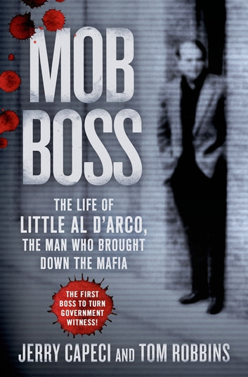Mob Boss - The Life of Little Al D'Arco, the Man Who Brought Down the Mafia ebook by Jerry Capeci,Tom Robbins