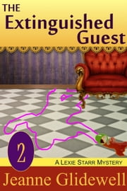 The Extinguished Guest (A Lexie Starr Mystery, Book 2) ebook by Jeanne Glidewell
