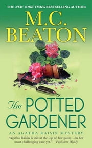 The Potted Gardener - An Agatha Raisin Mystery ebook by M. C. Beaton