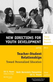 Teacher-Student Relationships: Toward Personalized Education - New Directions for Youth Development, Number 137 ebook by Beth Bernstein-Yamashiro,Gil G. Noam